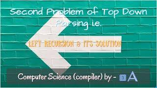 Second Problem of Top Down Parsing i.e. Left Recursion in compiler design B.Tech/GATE - by 3A Team