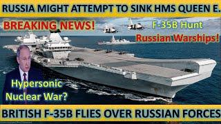 Breaking! Russia Might Attempt to Sink British Aircraft Carrier! F-35B Hunt Russian Warships! WW3!