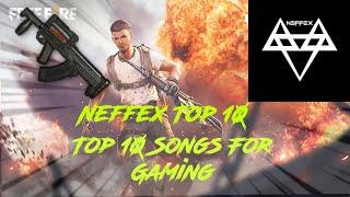 Top 10 most Popular Songs of NEFFEX for gaming channel,How to select Best gaming soundtrack for vid