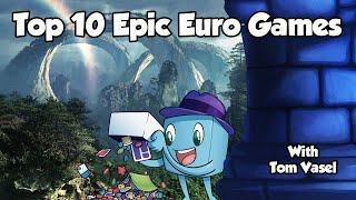 Top 10 Epic Euro Games - with Tom Vasel