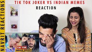 TIK TOK JOKER VS INDIAN MEMES REACTION