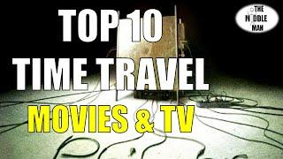 TOP 10 TIME TRAVEL MOVIES & TV SHOWS OF ALL-TIME!
