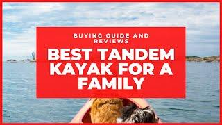 Best Tandem Kayak for a Family – Buying Guide and Reviews