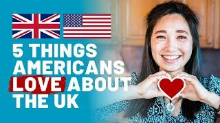 Top 5 Things Americans LOVE About the UK