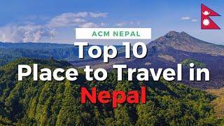 Top 10 Places to Travel in Nepal | नेपालका घुम्नै पर्ने १० ठाउँहरु | Beautiful Nepal |ACM Nepal