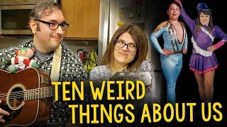 "Ten ""Weird"" Things You Probably Don't Know About Us"