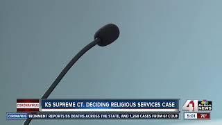 Kansas Supreme Court deciding religious services case