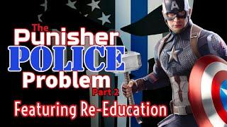The Punisher-Police Problem (Part 2) w/ RE-EDUCATION