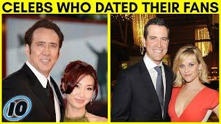 Top 10 Celebrities That Have Dated Their Fans
