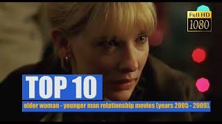 TOP 10: older woman - younger man relationship movies (years 2005 - 2009).