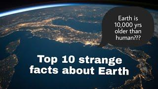 Top 10 strange facts about Earth|around the corner
