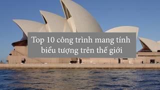 TOP 10 Công Trình Biểu Tượng Thế Giới | TA HOUSE
