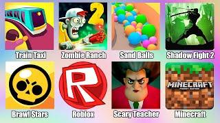 Minecraft Brawl Stars Roblox Scary Teacher 3D Train Taxi Zombie Ranch Shadow Fight 2 Sand Balls