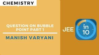 Question On Bubble Point Part 1 | JEE Chemistry | JEE in 10