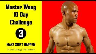 Master Wong   10 day Challenge Day 3   Make Shift Happen