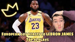 European guy reacts to LEBRON JAMESS!! TOP 10 LEBRON JAMES PLAYS NBA