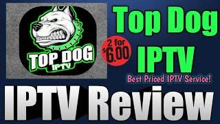 Top Dog IPTV Service Review - $6.00 for 2 Connections!