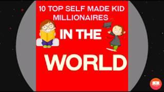 10 Self made millionaires Kids in the World