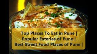 Top Places To Eat in Pune | Popular Eateries of Pune | Best Street Food Places of Pune |