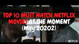 TOP 10 MUST WATCH NETFLIX MOVIES AT THE MOMENT (MAY 2020)