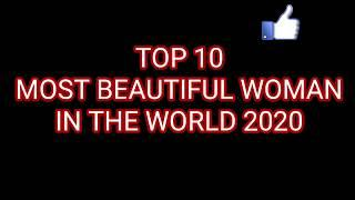 TOP 10 MOST BEAUTIFUL WOMAN IN THE WORLD 2020