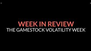 Weekly Trading Review - The Gamestop Volatility Week