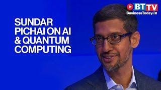 Quantum computing and AI can solve the biggest problems: Sundar Pichai
