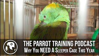 Sleeper Cages | Parrot Training Podcast Ep. 10