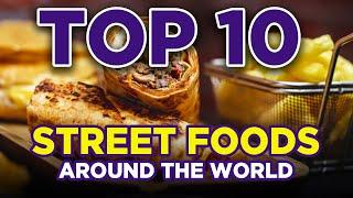 Top 10 Street Foods Around the World