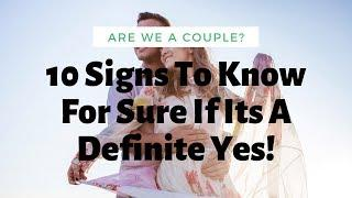 Are We A Couple? 10 Signs To Know For Sure If Its A Definite Yes