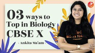 3 Ways to Top in Biology CBSE | Tips to Score 100% in Biology | CBSE Class 10 Board Exams | Vedantu