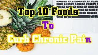 Top 10 Foods To Curb Chronic Pain