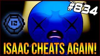 Isaac CHEATS AGAIN! - The Binding Of Isaac: Afterbirth+ #834