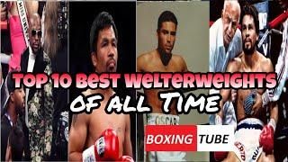 Top 10 best Welterweights boxers of all time - alamin!!!