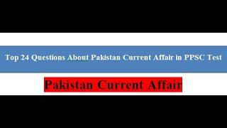 Top 24 Questions Pakistan Current Affairs Asking In PPSC 2020/Online Teacher