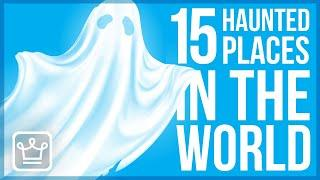 15 Most Haunted Places in the World