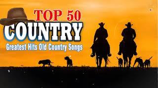 Top 50 Best Old Country Songs Of All Time - Greatest Hits Classic Country Love Songs Of All Time