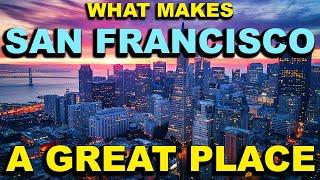 SAN FRANCISCO, CALIFORNIA Top 10 - What makes this a GREAT place!