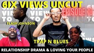 Trap N Blues & Flash Johnson On Relationship Dramas & Loving Your Peoples For Real Ep 10