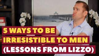5 Things Men Find Irresistible in Women - Lessons from Lizzo Dating Advice for Women by Mat Boggs