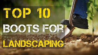 Top 10 Best Work Boots for Landscaping