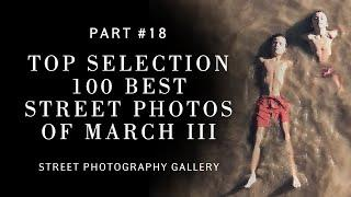 Top selection 100 best street photos of March III (Street photography)