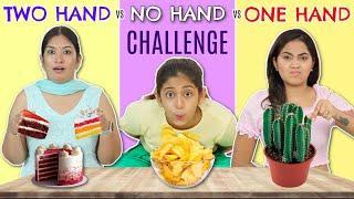 NO hand vs ONE Hand vs TWO Hand EATING Challenge | MyMissAnand