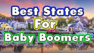 10 Best States for Baby Boomers to Retire. You are OK Boomer.