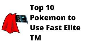 Top 10 Pokemon to Use Fast Elite TM