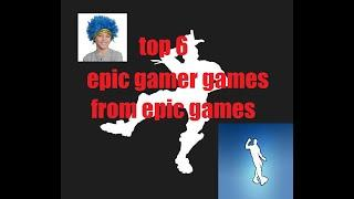 top 6 epic gamer gamer from epic games