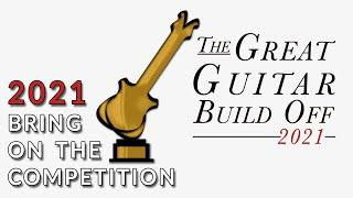 2021 GREAT GUITAR BUILD OFF - The Guitar Building Competition You Have Been Waiting For!