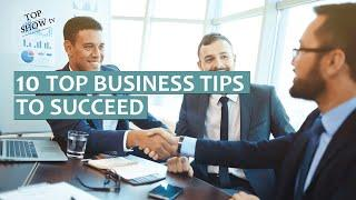 TOP Files-10 Top Tips for Business beginners to Succeed | startup success formula
