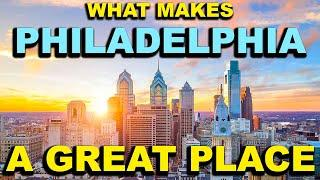 PHILADELPHIA, PENNSYLVANIA  Top 10 - What makes this a GREAT place!
