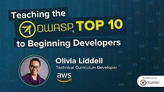 Teaching the OWASP Top 10 to Beginning Developers with Olivia Liddell!